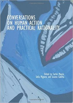 Conversations on Human Action and Practical Rationality